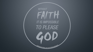 without-faith-it-is-impossible-to-please-god-christian-wallpaper-hd_1366x768